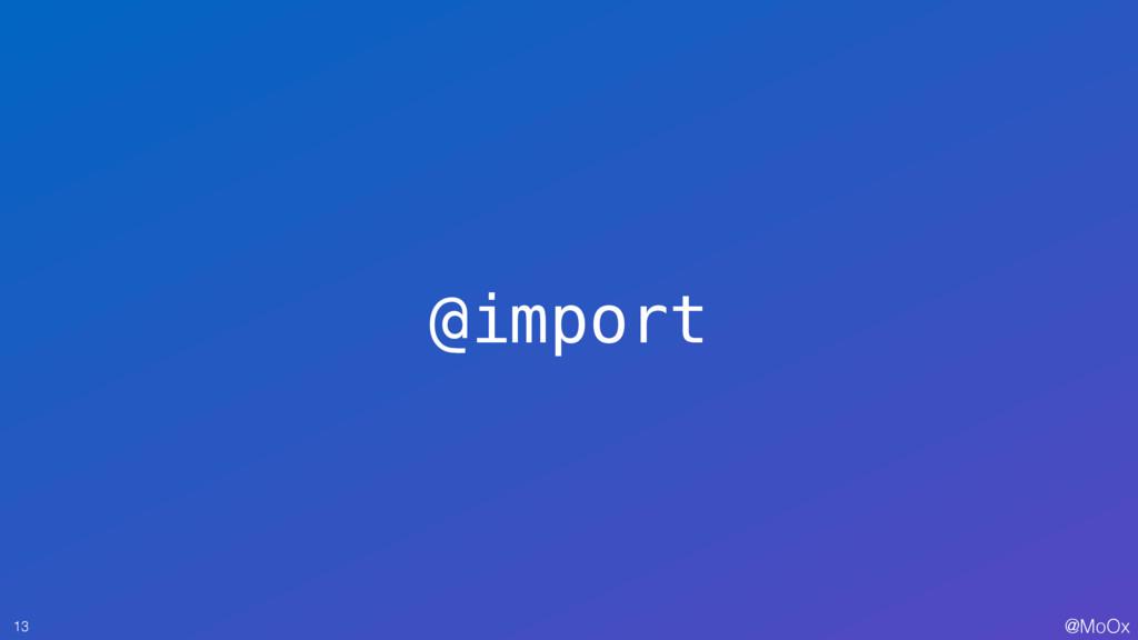 @MoOx @import 13