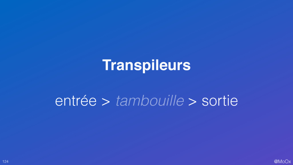 @MoOx Transpileurs entrée > tambouille > sortie...