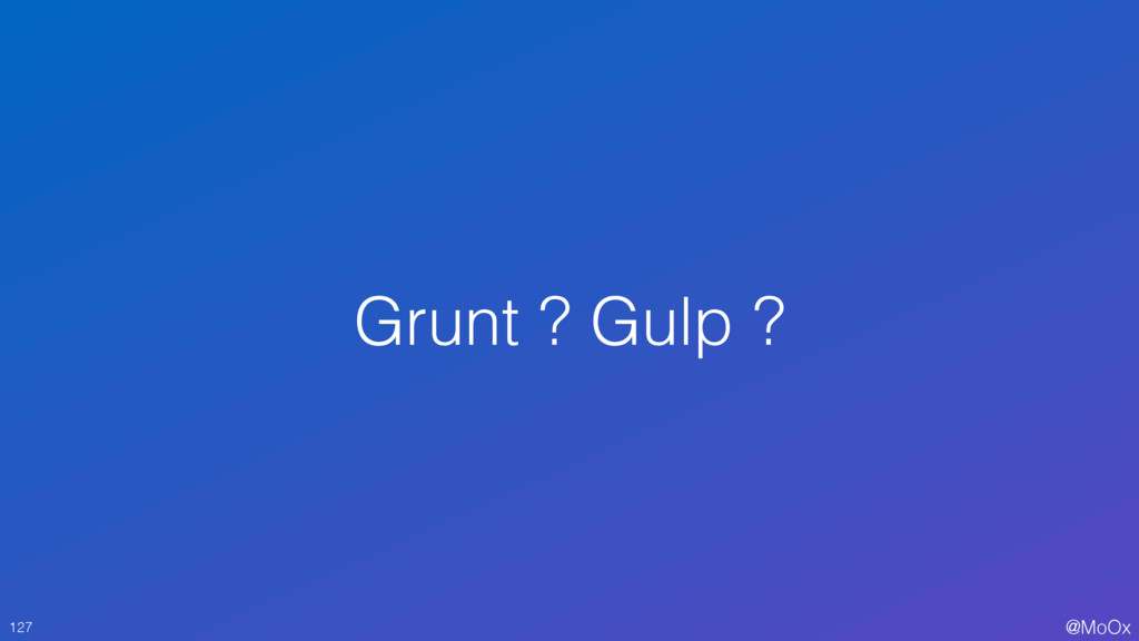 @MoOx Grunt ? Gulp ? 127