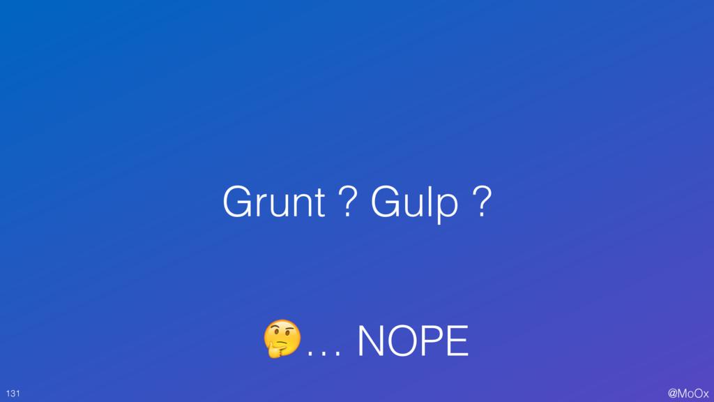 @MoOx Grunt ? Gulp ? 131 … NOPE