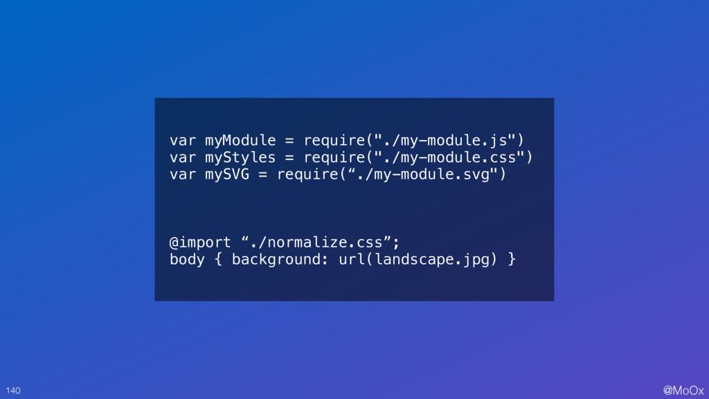 "@MoOx var myModule = require(""./my-module.js"") ..."
