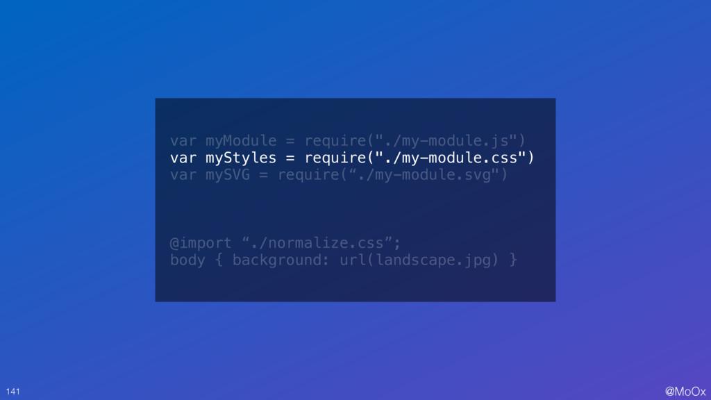 "@MoOx 141 var myModule = require(""./my-module.j..."