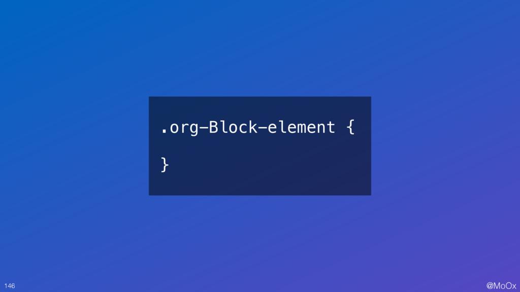 @MoOx .org-Block-element { } 146
