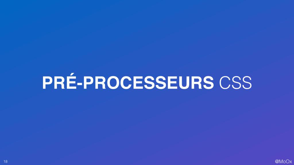 @MoOx PRÉ-PROCESSEURS CSS 18