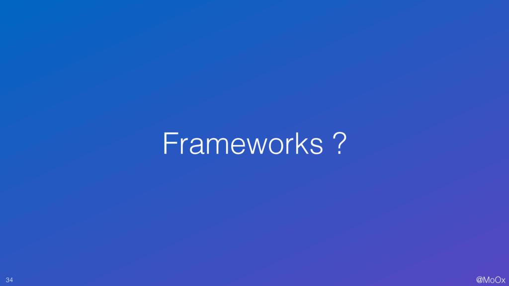 @MoOx Frameworks ? 34
