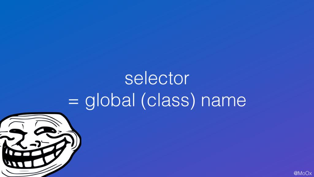 @MoOx selector = global (class) name 36