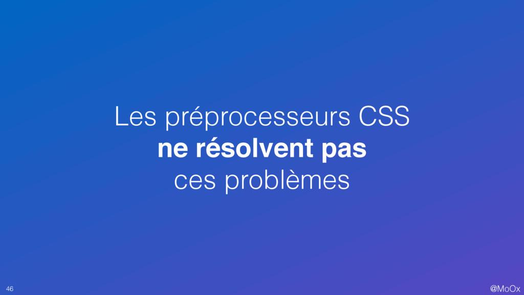 @MoOx Les préprocesseurs CSS ne résolvent pas c...
