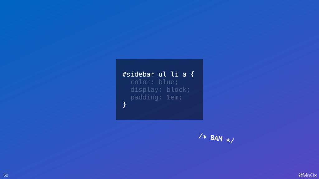 @MoOx 52 /* BAM */ #sidebar ul li a { color: bl...