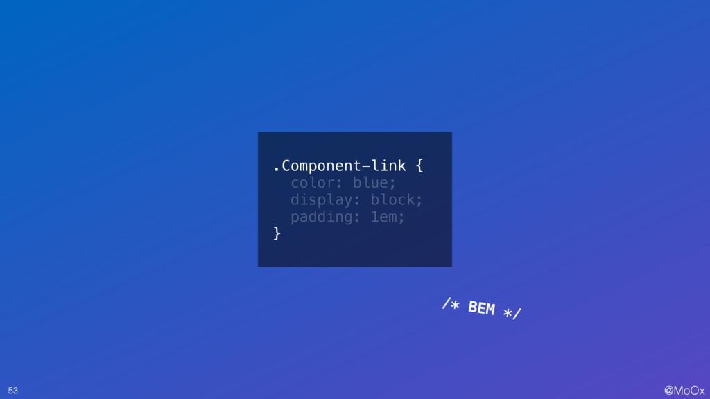 @MoOx 53 /* BEM */ .Component-link { color: blu...
