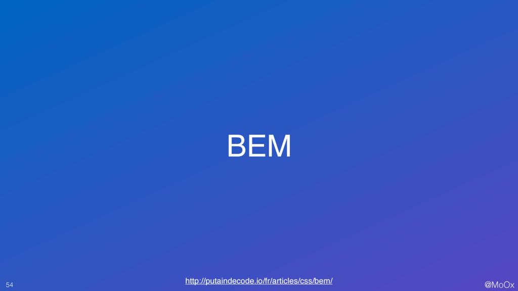@MoOx BEM 54 http://putaindecode.io/fr/articles...