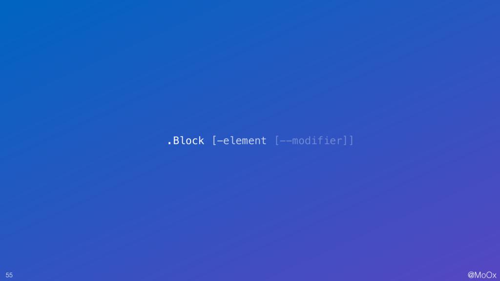 @MoOx 55 .Block [-element [--modifier]]
