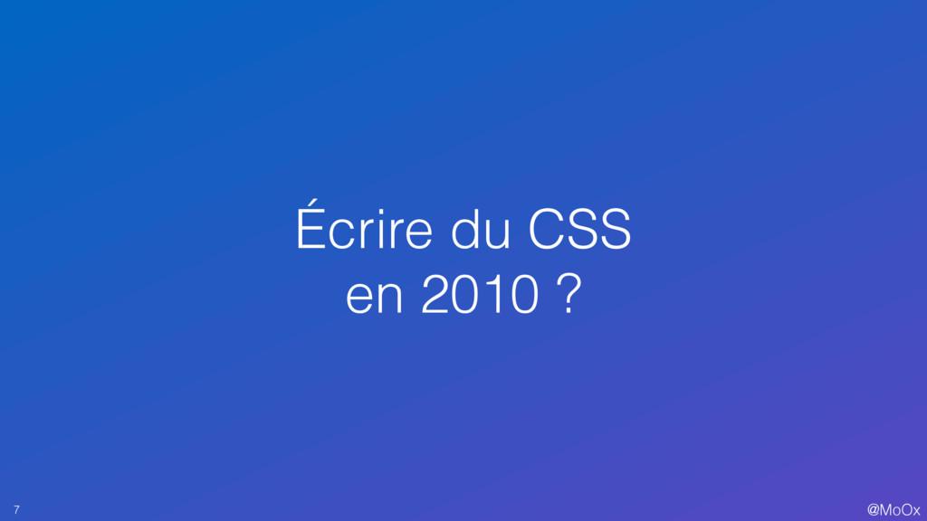 @MoOx Écrire du CSS en 2010 ? 7