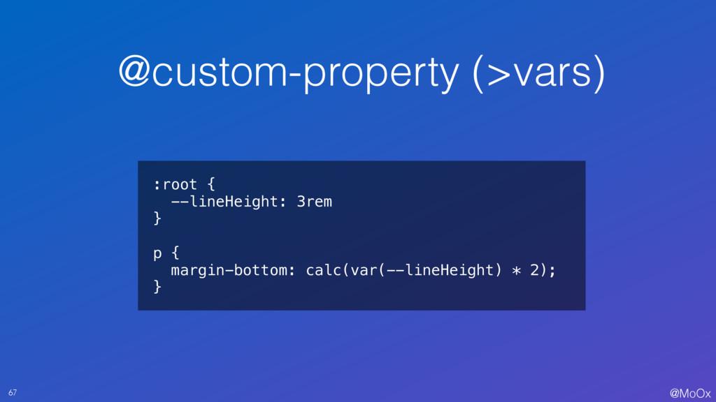 @MoOx @custom-property (>vars) 67 :root { --lin...