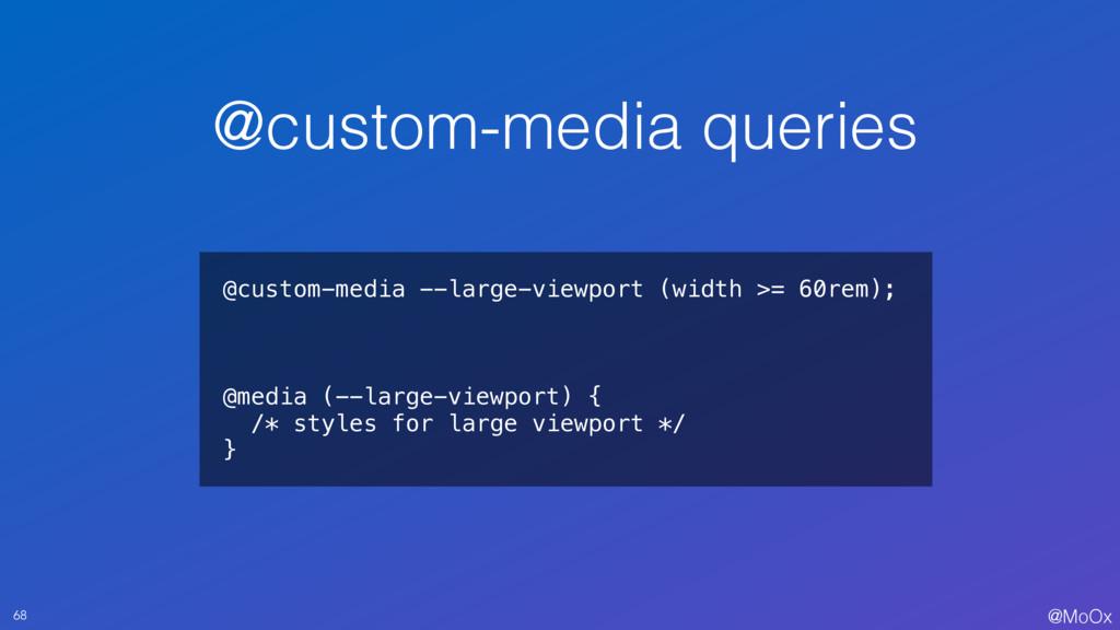 @MoOx @custom-media queries 68 @custom-media --...