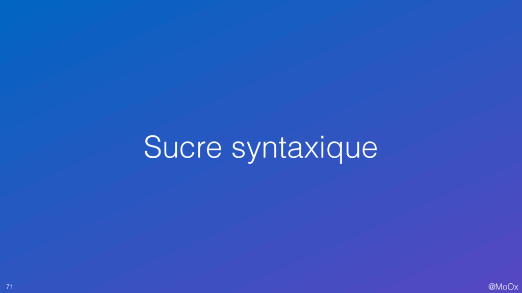 @MoOx Sucre syntaxique 71
