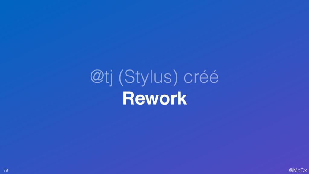 @MoOx @tj (Stylus) créé Rework 79