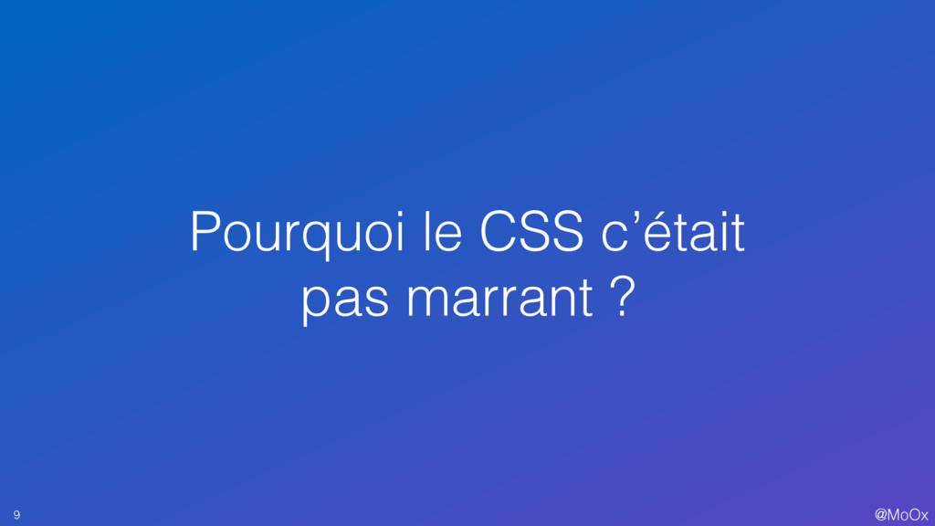 @MoOx Pourquoi le CSS c'était pas marrant ? 9