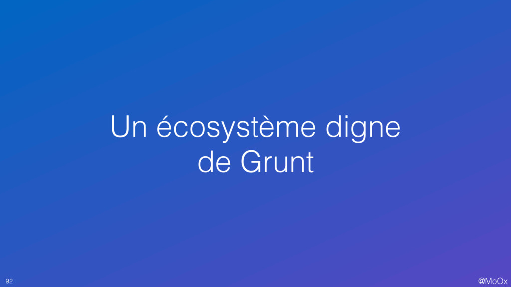 @MoOx Un écosystème digne de Grunt 92