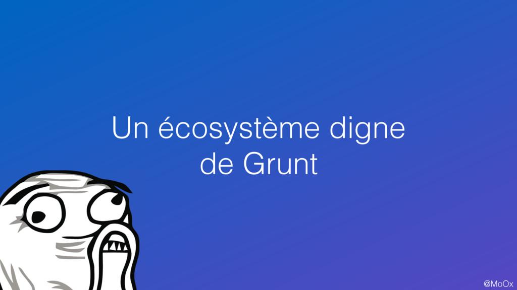 @MoOx Un écosystème digne de Grunt 93