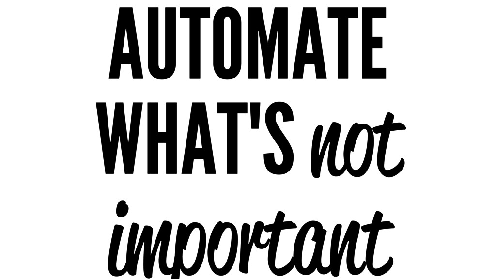 AUTOMATE WHAT'S not important