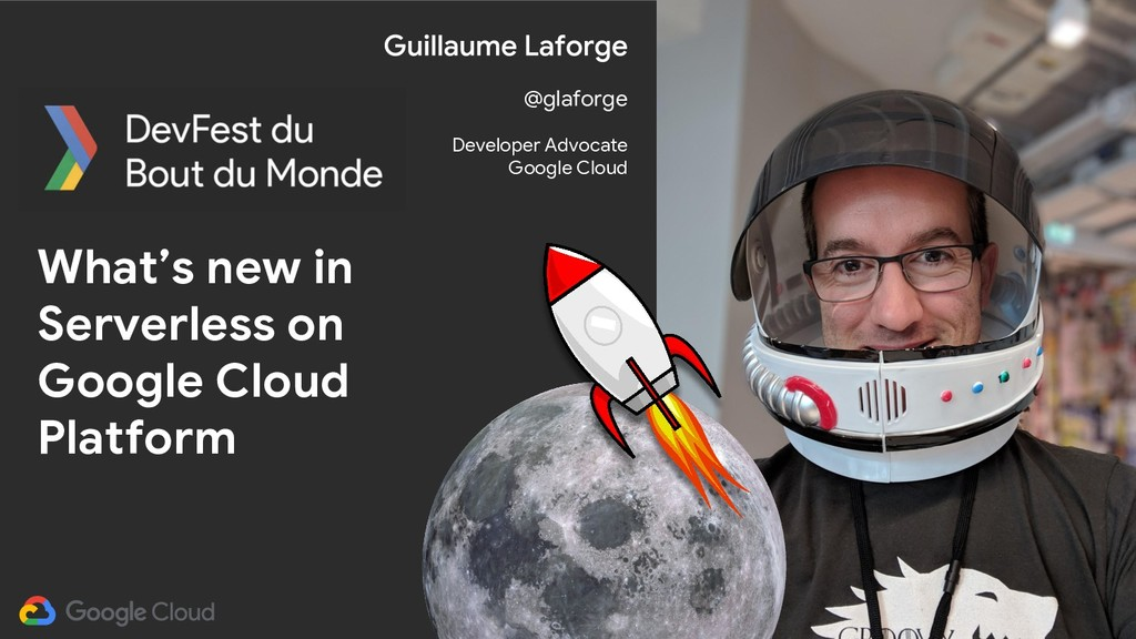 @glaforge What's new in Serverless on Google Cl...