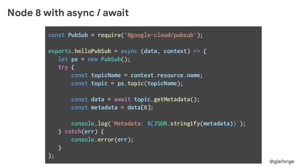 @glaforge Node 8 with async / await const PubSu...