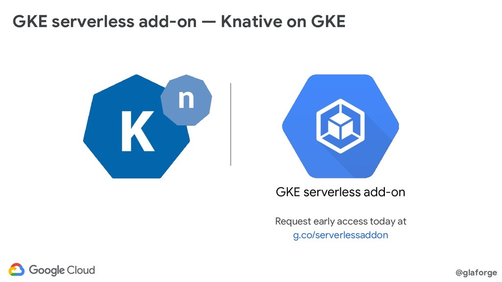 @glaforge GKE serverless add-on — Knative on GK...