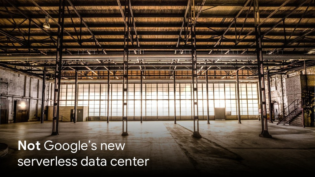 @glaforge Not Google's new serverless data cent...
