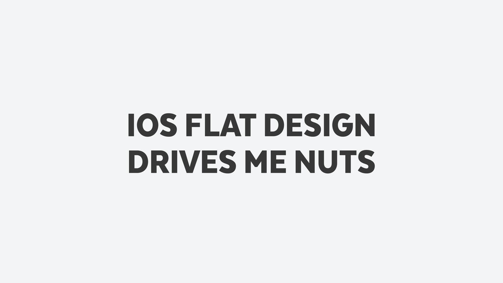 IOS FLAT DESIGN  DRIVES ME NUTS