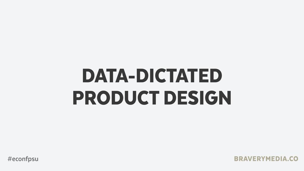 BRAVERYMEDIA.CO DATA-DICTATED  PRODUCT DESIGN ...