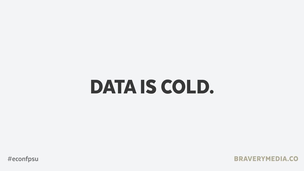 BRAVERYMEDIA.CO DATA IS COLD. #econfpsu