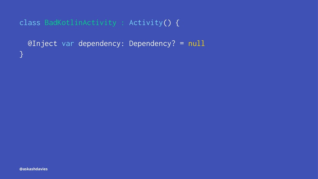 class BadKotlinActivity : Activity() { @Inject ...