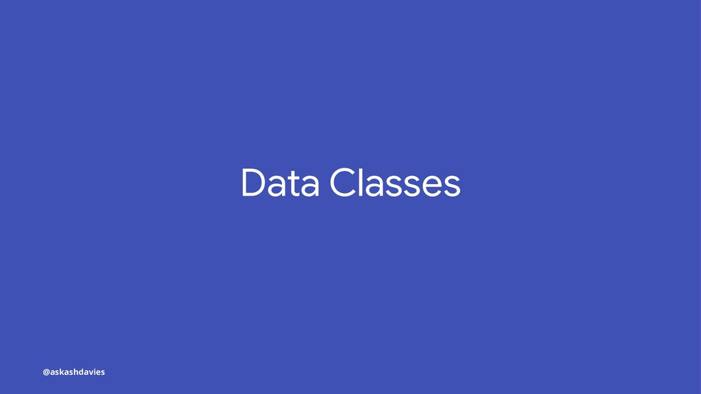 Data Classes @askashdavies