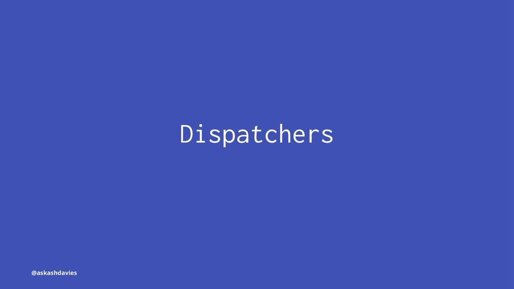 Dispatchers @askashdavies