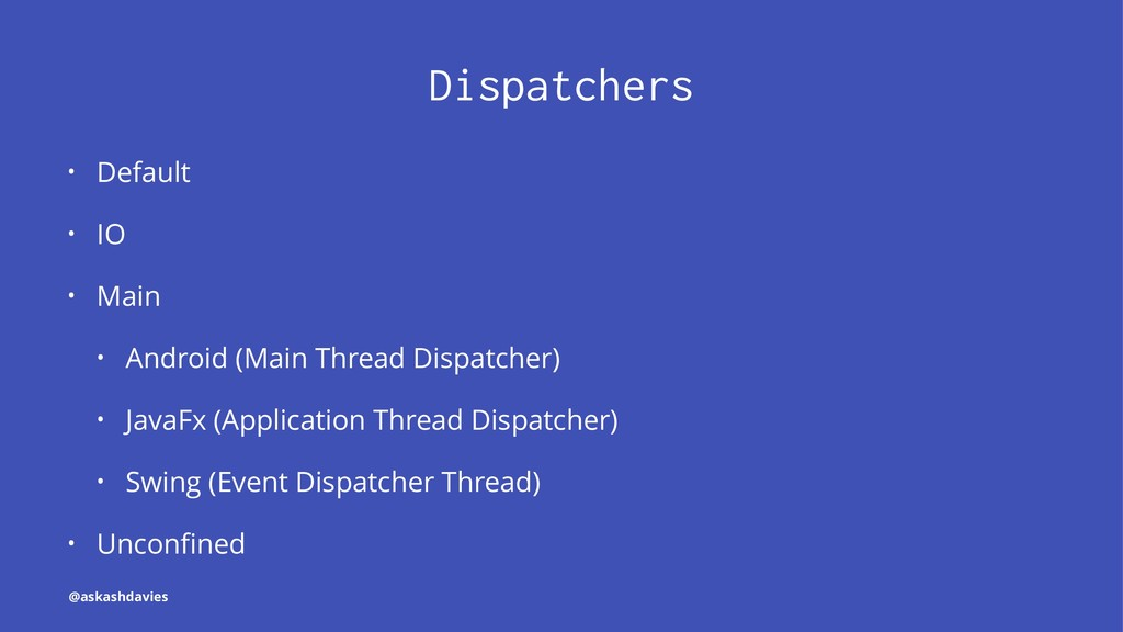 Dispatchers • Default • IO • Main • Android (Ma...