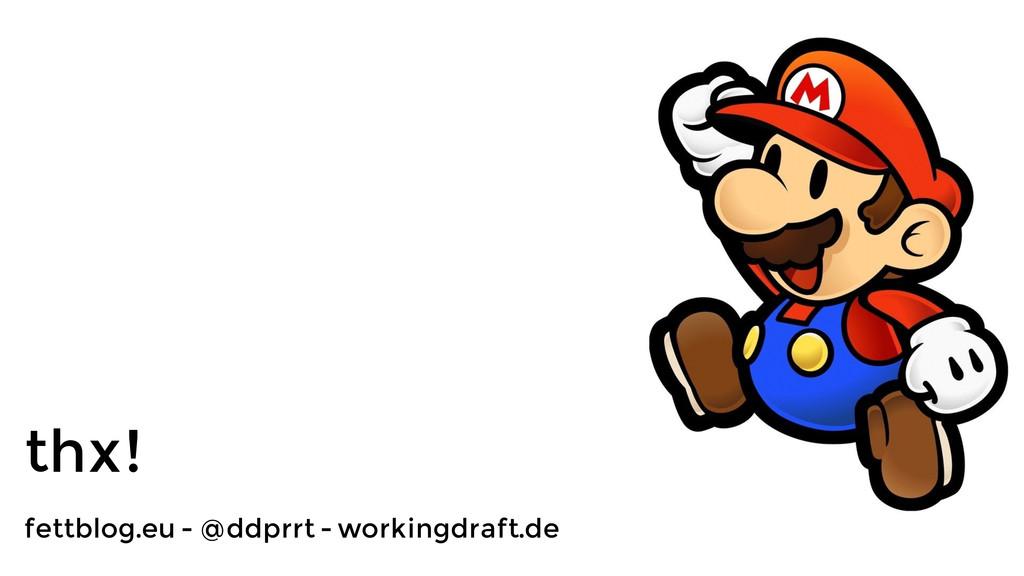 thx! fettblog.eu - @ddprrt - workingdraft.de