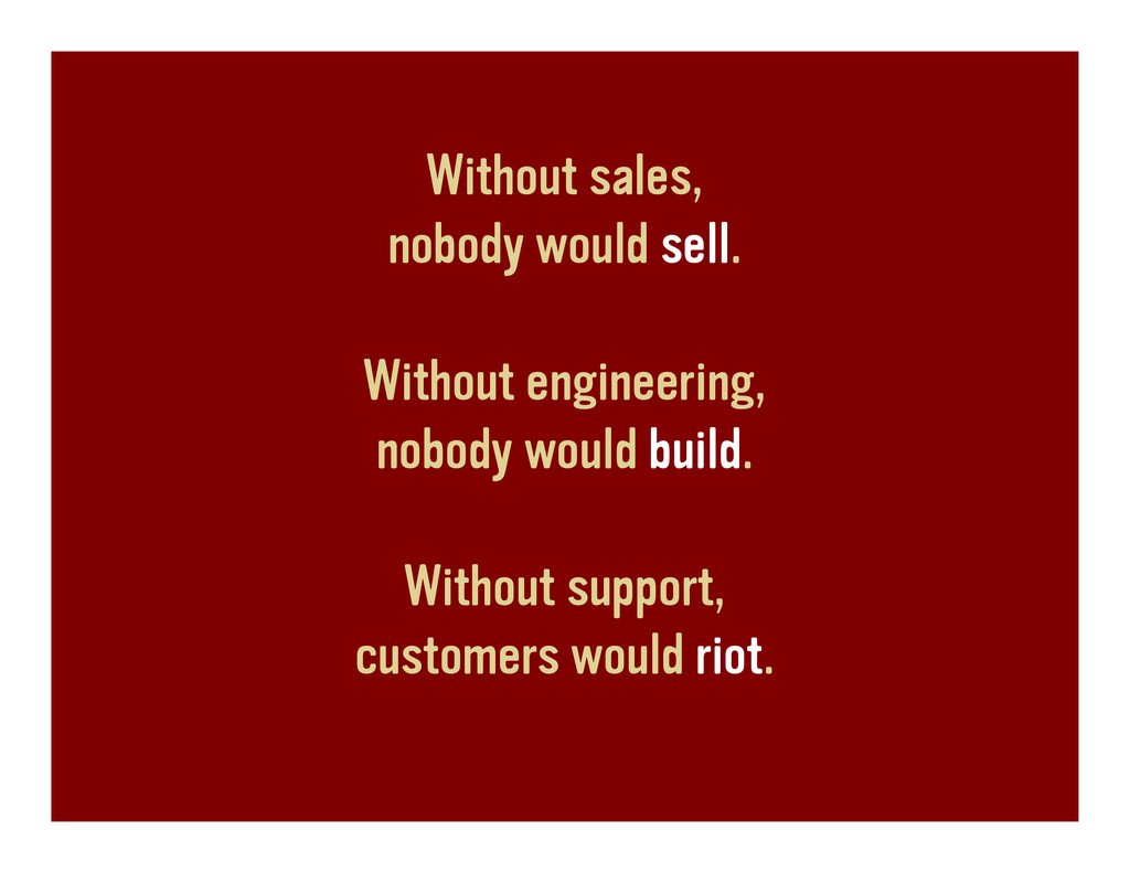 Without sales, nobody would sell. Without engin...