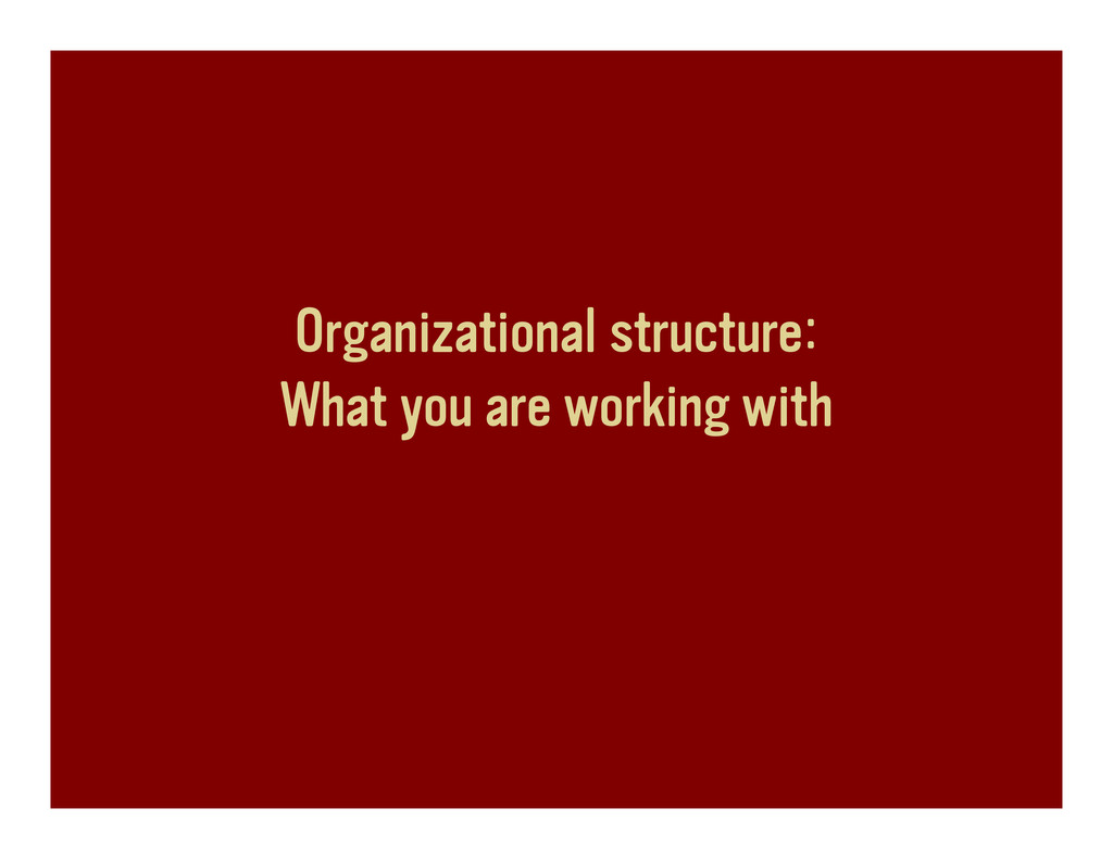 Organizational structure: What you are working ...