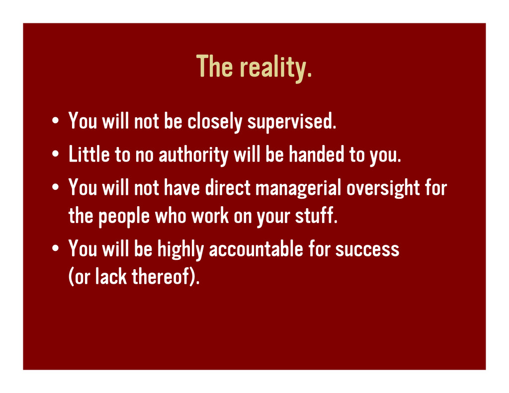 The reality. • You will not be closely supervis...
