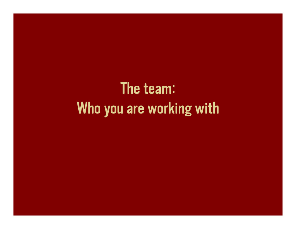 The team: Who you are working with