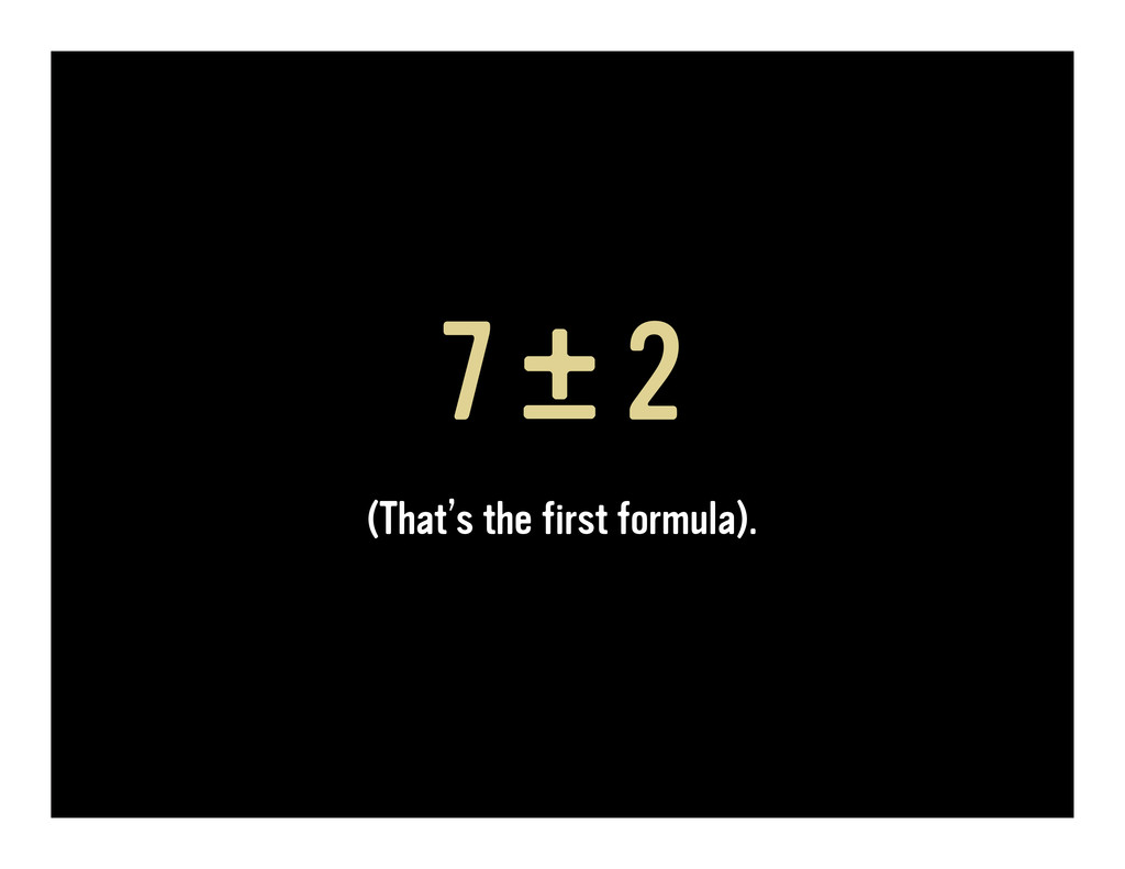 7 ± 2 (That's the first formula).