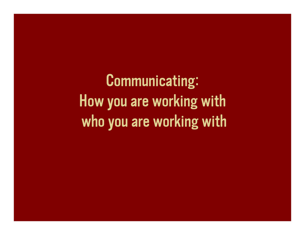 Communicating: How you are working with who you...