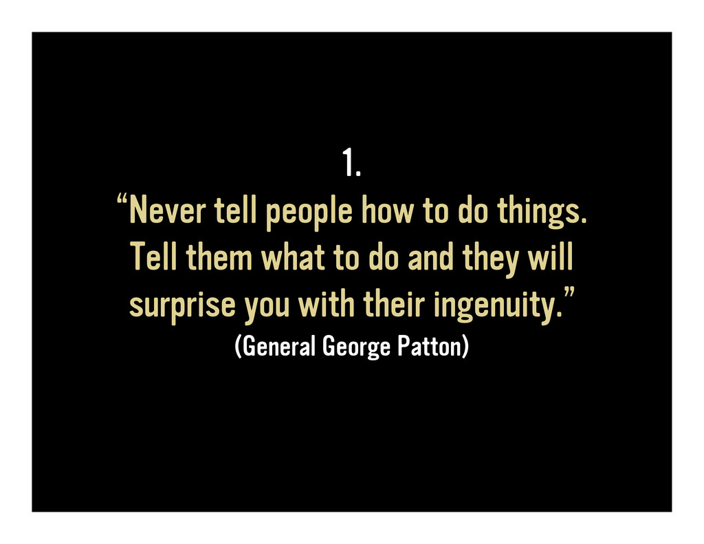 "1. ""Never tell people how to do things. Tell th..."