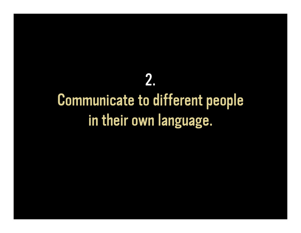 2. Communicate to different people in their own...