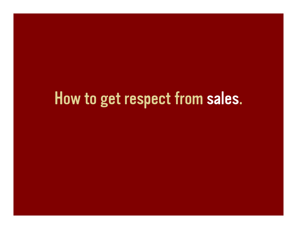 How to get respect from sales.