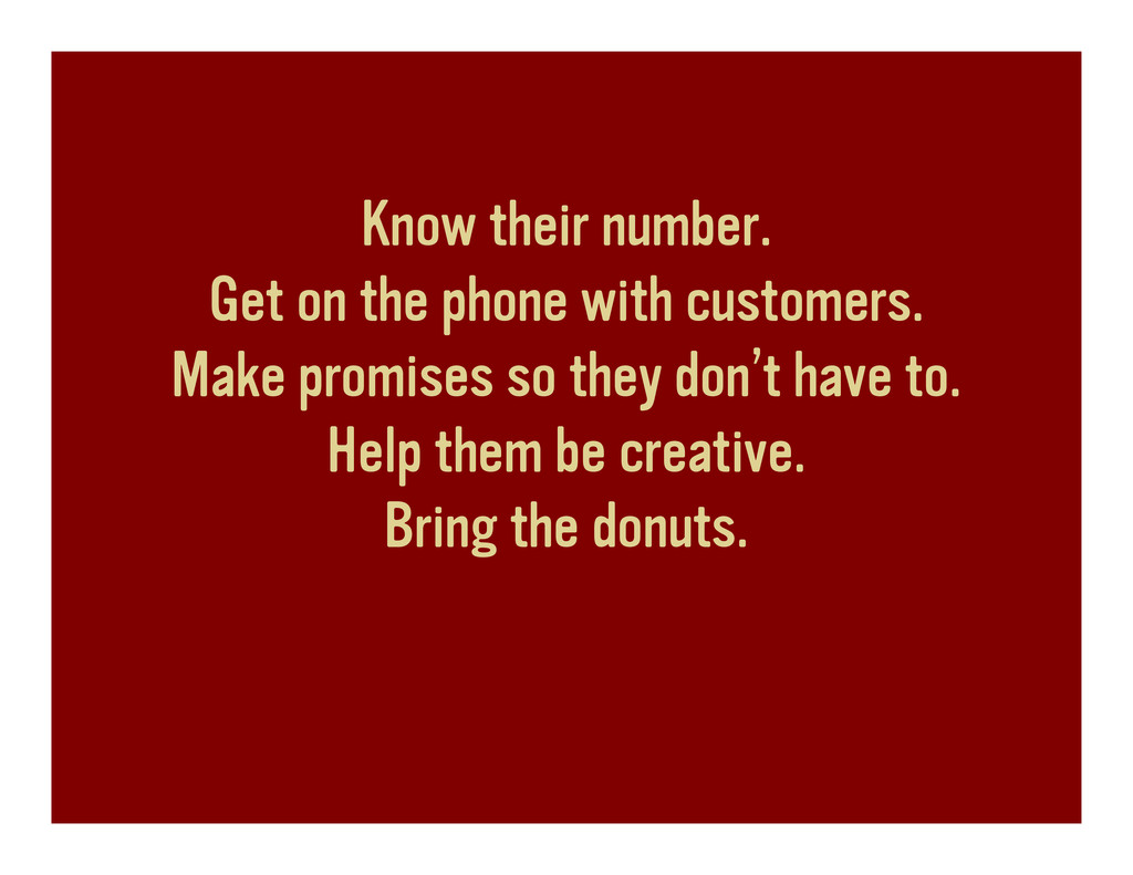 Know their number. Get on the phone with custom...