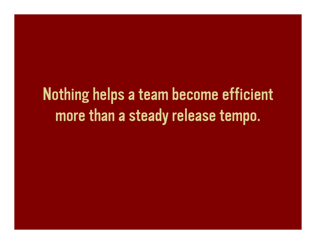 Nothing helps a team become efficient more than...