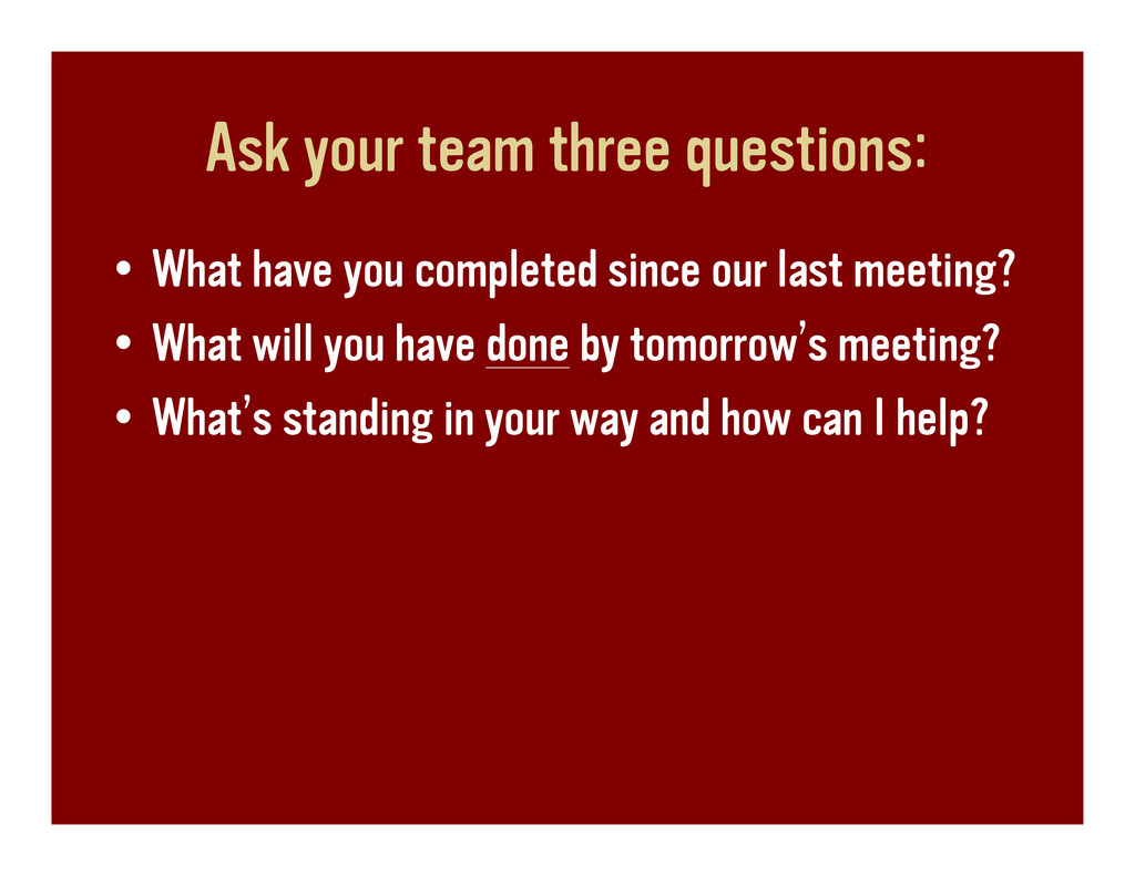 Ask your team three questions: • What have you ...