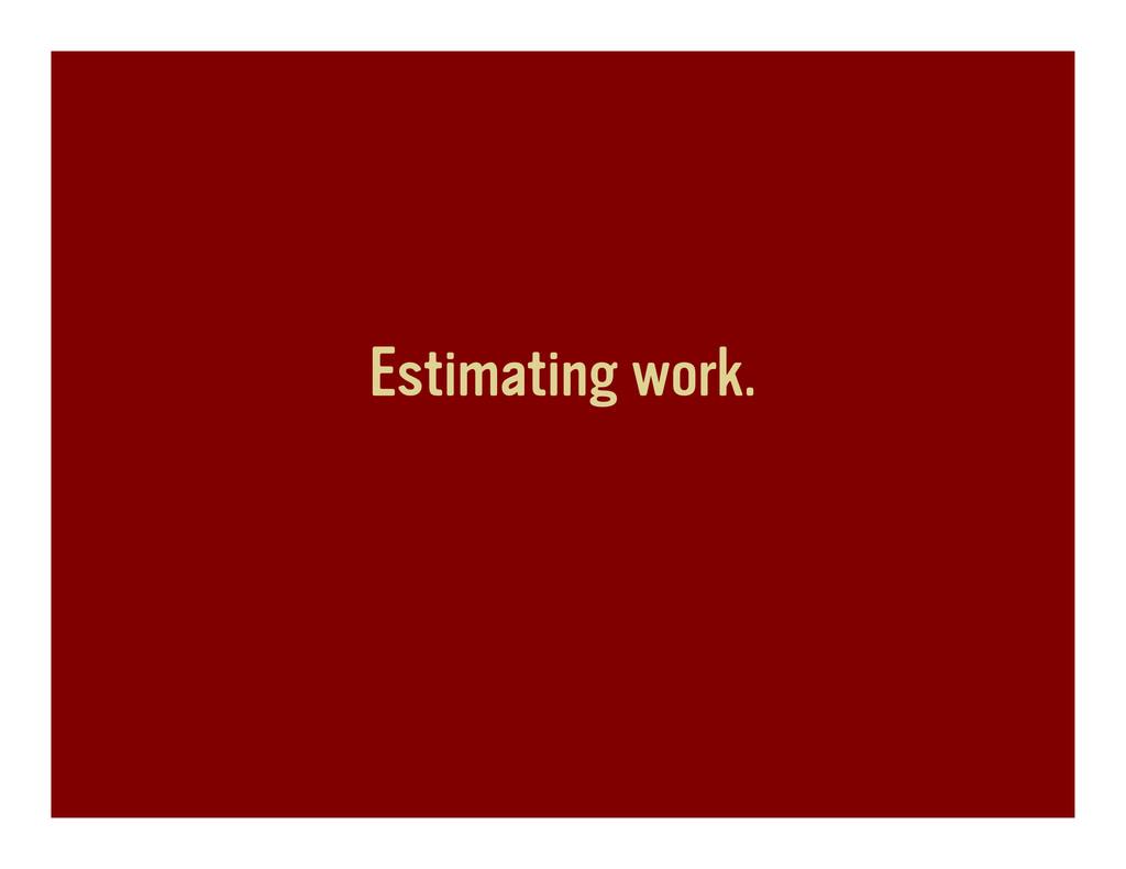 Estimating work.