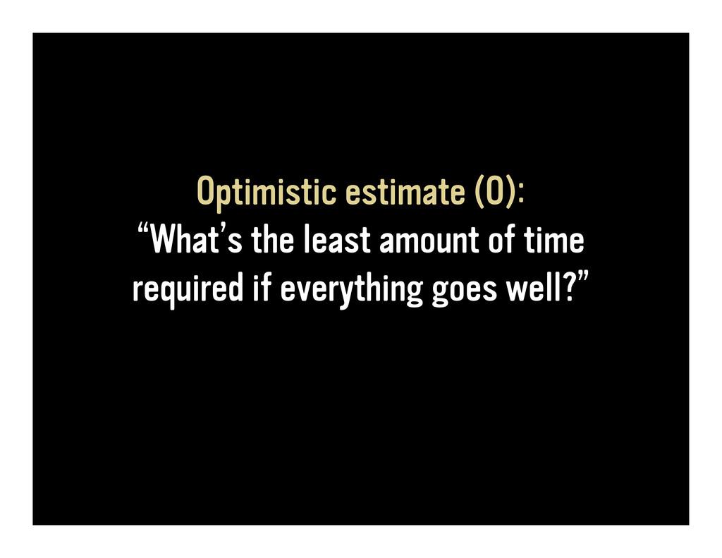 """Optimistic estimate (O): """"What's the least amou..."""